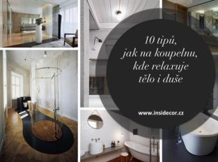 10 tipů, jak na koupelnu, kde relaxuje tělo i duše